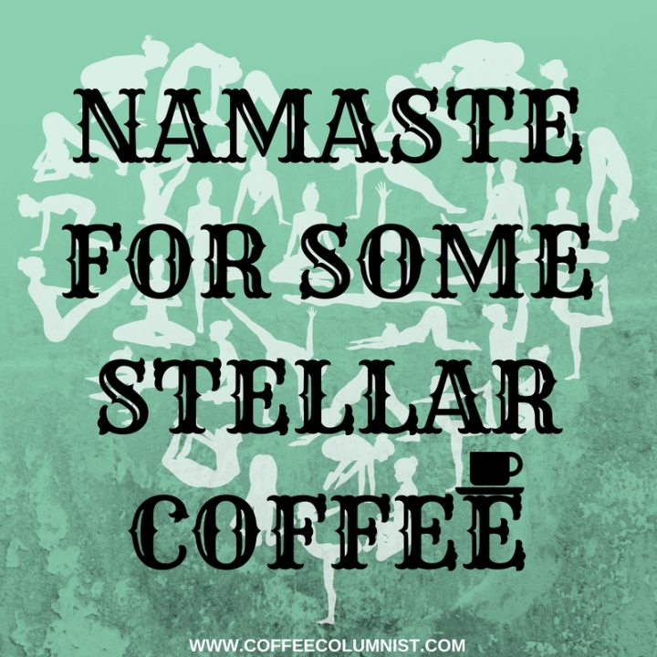 Namaste For Some Stellar Coffee